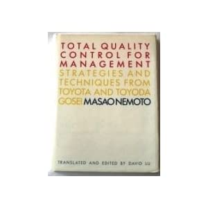 Total Quality Control for Management: Strategies and Techniques from Toyota and Toyoda Gosei Masao Nemoto and David Lu