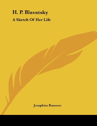 H. P. Blavatsky: A Sketch of Her Life