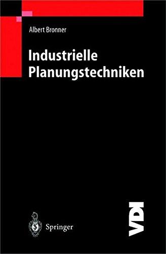 Industrielle Planungstechniken: Unternehmens-, Produkt- und Investitionsplanung, Kostenrechnung und Terminplanung (VDI-B