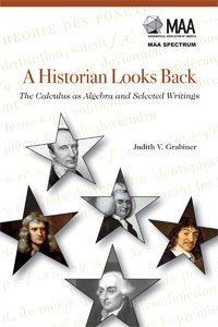 A HISTORIAN LOOKS BACK: THE CALCULUS AS ALGEBRA AND SELECTED WRITINGS