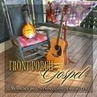 Front Porch Gospel: 36 Smoky Mountain Gospel…