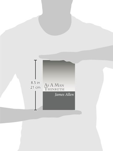 As A Man Thinketh: Mind is the Master power that moulds and makes: Volume 1