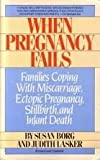 When Pregnancy Fails: Coping with Miscarriage, Stillbirth and Infant Death Susan Borg