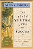 Deepak Chopra The Seven Spiritual Laws of Success: A Practical Guide to the Fulfillment of Your Dreams