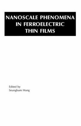 Nanoscale Phenomena In Ferroelectric Thin Films (Multifunctional Thin Film Series)