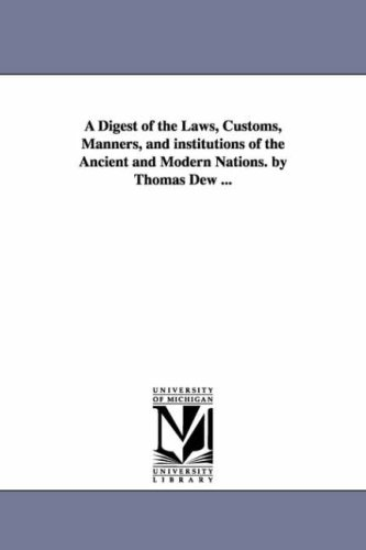 A Digest of the Laws, Customs, Manners, and institutions of the Ancient and Modern Nations. by Thomas Dew ...
