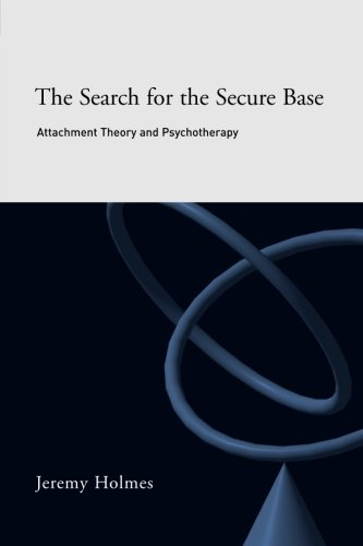 The Search for the Secure Base: Attachement Theory and Psychotherapy: Attachment Theory and Psychotherapy