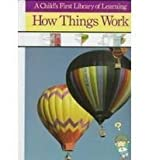 How Things Work (A Child's First Library of Learning) (0809448734) by Time-Life Books Editors