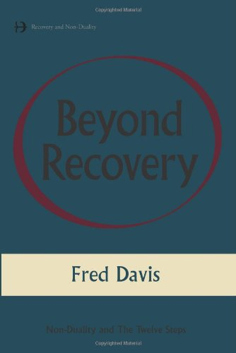 Beyond Recovery: Nonduality and the Twelve Steps, by Fred Davis