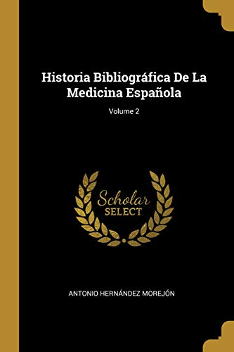 Historia Bibliográfica de la Medicina Española; Volume 2  [Morejon, Antonio Hernandez] (Tapa Blanda)