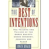 The Best of Intentions: The Triumphs and Failures of the Great Society Under Kennedy, Johnson, and Nixon