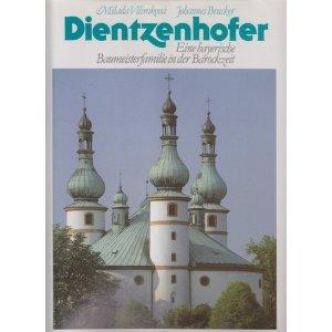 Dientzenhofer: Eine bayerische Baumeisterfamilie in der Barockzeit