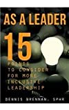 Dennis Brennan As a Leader... 15 Points to Consider for More Inclusive Leadership