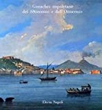 echange, troc aa.vv. - Gouaches Napoletane del Settecento e dell'Ottocento. Paesaggi, Costumi, Eruzioni e Feste.