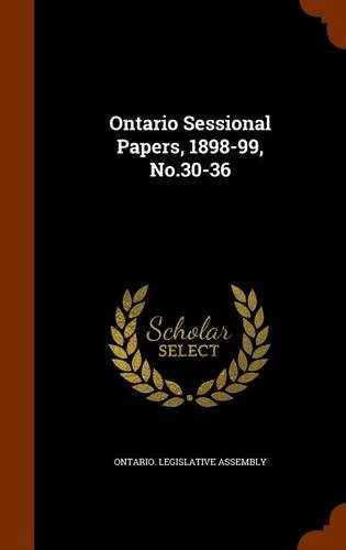 Ontario Sessional Papers, 1898-99, No.30-36