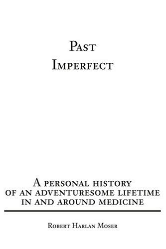 Past Imperfect: A Personal History of an Adventuresome Lifetime in and Around Medicine