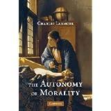 The Autonomy of Morality ~ Charles E. Larmore
