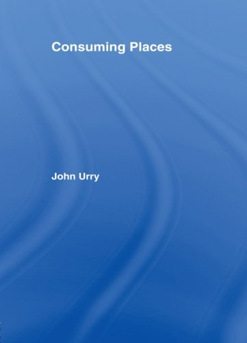 Consuming Places (International Library of Sociology)