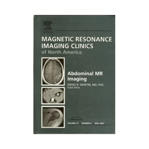 The Radiologic Clinics of North America: Abdominal MR Imaging (Magnetic Resonance Imaging Clinics) (Volume 13, Number 2, May 05)