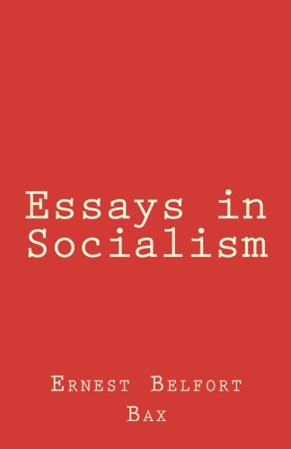socialism essays The case for socialism the great majority of socialists (i shall treat this topic briefly, since it is discussed in the first essay of this volume.