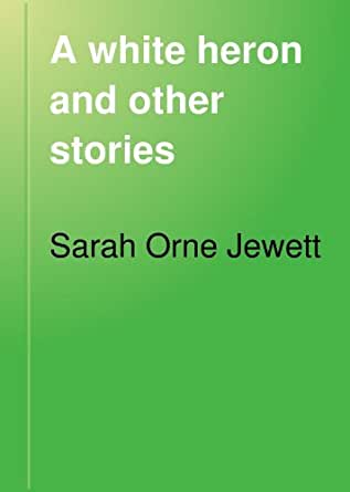 a review of sarah jewetts a white heron A white heron by sarah orne jewett home / literature / a white heron / a white heron is about a white heron, obviously, but it's also about a whole lot more.