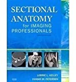 img - for Mosby's Radiography Online: Sectional Anatomy & Sectional Anatomy for Imaging Professionals (Access Code, Textbook, and Workbook Package), 2e book / textbook / text book