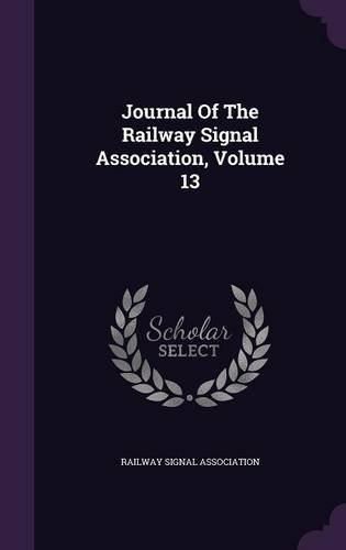 Journal Of The Railway Signal Association, Volume 13