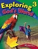 Exploring Gods World - Grade 3, A Beka Book Science Series, 4th Edition 2006, Code 10461201 (A Beka Book Science Series)