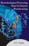 Biotechnology Processing Steps for Enzyme Manufacturing