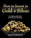 How to Invest in Gold and Silver: A complete guide from an investor's viewpoint