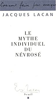Le mythe individuel du névrosé : Poésie et vérité dans la névrose par Jacques Lacan