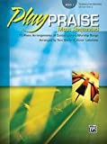 Play Praise: Most Requested, Book 1 11 Piano Arrangements of Contemporary Worship Songs (Play Praise)