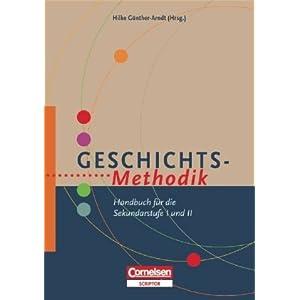 Fachmethodik: Geschichts-Methodik: Handbuch für die Sekundarstufe I und II