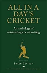 All in a Day's Cricket: An Anthology of Outstanding Cricket Writing by Levison, Brian (2012) Hardcover