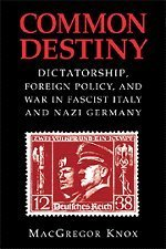 Common Destiny: Dictatorship, Foreign Policy, and War in Fascist Italy and Nazi, by MacGregor Knox