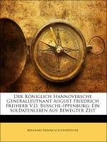 Der Königlich Hannoversche Generalleutnant August Friedrich Freiherr V.D. Bussche-Ippenburg: Ein Soldatenleben Aus Bewegter Zeit