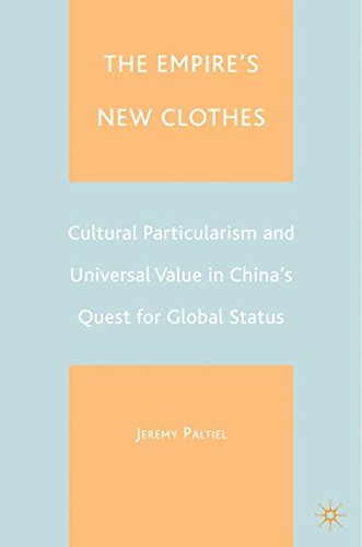The Empire's New Clothes: Cultural Particularlism and Universal Value in China's Quest for Global Status