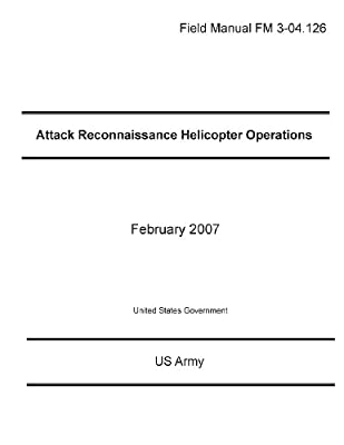 Field Manual FM 3-04.126 Attack Reconnaissance Helicopter Operations February 2007 from CreateSpace Independent Publishing Platform