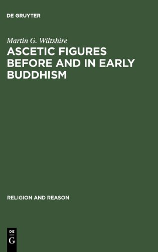 Ascetic Figures Before & in Early Buddhism: The Emergence of Gautama as the Buddha (Religion and Reason)