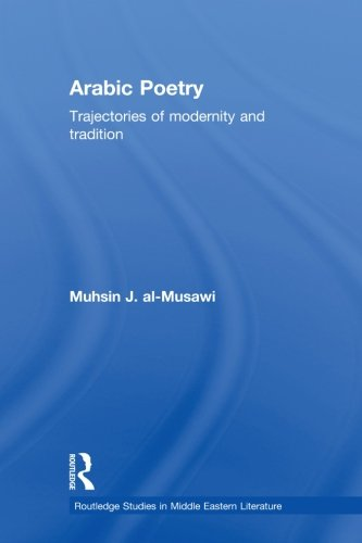 Arabic Poetry: Trajectories of Modernity and Tradition (Routledge Studies in Middle Eastern Literature)