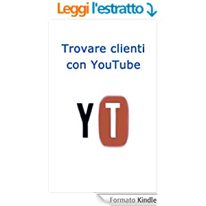 Trovare Clienti con Youtube (Web marketing per imprenditori e professionisti Vol. 8)