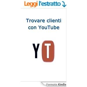 Trovare Clienti con Youtube (Web marketing per imprenditori e professionisti Vol. 8)