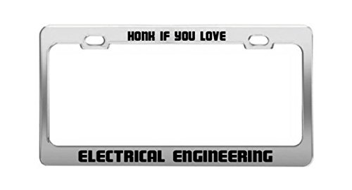 Honk If You Love Electrical Engineering Funny Humor Auto License Plate Frame