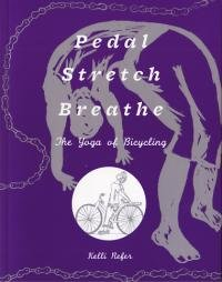 Pedal, Stretch, Breathe: The Yoga of Bicycling, Kelli Refer