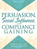 img - for Persuasion: Social Influence and Compliance Gaining (3rd Edition) 3rd edition by Gass, Robert H., Seiter, John S. (2006) Paperback book / textbook / text book