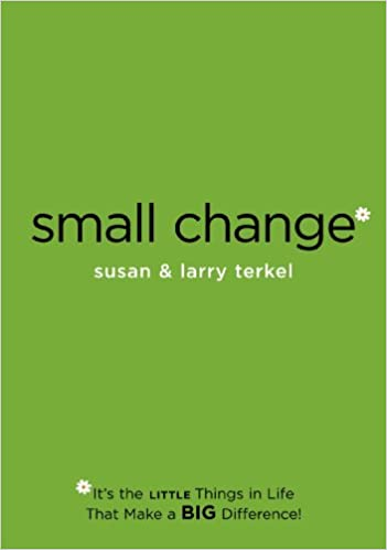 small change* *It's the LITTLE Things in Life that Make a BIG Difference! by Larry & Susan Terkel