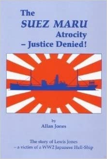 The Suez Maru atrocity: Justice denied! : the story of Lewis Jones, a