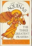The Three Greatest Prayers: Commentaries on the Lord's Prayer, the Hail Mary, and the Apostle's Creed