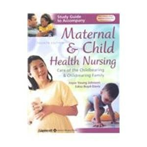 Study Guide to Accompany Maternal and Child Health Nursing: Care of the Childbearing and Childrearing Family
