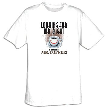 Looking For Mr. Right ... Found Mr. Coffee Funny Saying T-Shirt Tee Shirt, Large, White